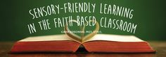 sensory friendly learning in the faith based classroom