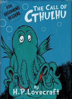 'The Call of Cthulhu' by H.P. Lovecraft (unfornately not illustrated by Dr Suess)