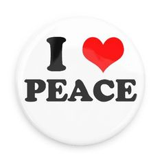 Funny Buttons - Custom Buttons - Promotional Badges - I love Pins - Wacky Buttons - I heart peace
