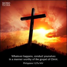 Whatever happens, conduct yourselves in a manner worthy of the gospel of Christ - Philippians 1:27a NIV #Bible #cross #Jesus #wordtoall