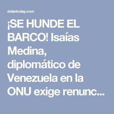 ¡SE HUNDE EL BARCO! Isaías Medina, diplomático de Venezuela en la ONU exige renuncia inmediata de Nicolás Maduro