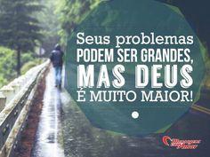 Seus problemas podem ser grandes, mas Deus é muito maior! #problema #grande #deus