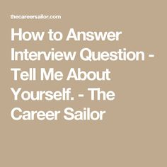 How to Answer Interview Question - Tell Me About Yourself. - The Career Sailor