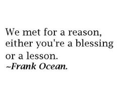 People come into your life for a reason...