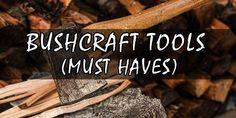 Bushcraft Tools Must Haves