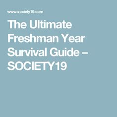 The Ultimate Freshman Year Survival Guide – SOCIETY19