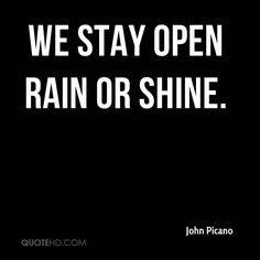 john-picano-quote-we-stay-open-rain-or-shine.jpg (800×800)