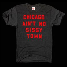 Chicago ain't no sissy town t-shirt
