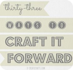 "33 Inspiring Ways to ""Craft It Forward""!!"