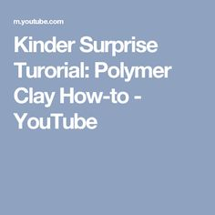 Kinder Surprise Turorial: Polymer Clay How-to - YouTube