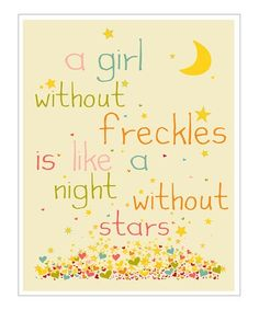 I love this quote, my grandma always called my freckles angel kisses. Tempted to get this for my daughters room! all-things-words