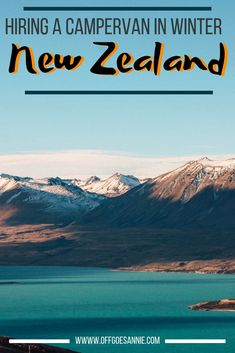 Everything you need to know about hiring a campervan in winter to explore New Zealand!