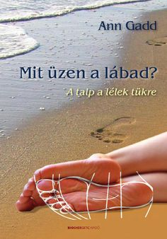 Ann Gadd: Árulkodó szokásaink by Bioenergetic Kiadó - issuu Reflexology, Make It Simple, Author, Coaching, Books, Ann, Cover, Training, Libros