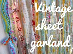 DIY:  Vintage Sheet Garland Tutorial - easy project!  Simply tear sheets, lace, fabric, etc. into strips & attach to a curtain rod, ribbon, etc.  This would be cute in a little girl's room!