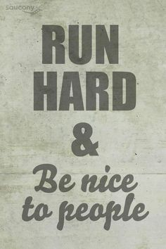 Be nice is one of my mottos, might as well add running to the mix!!!!