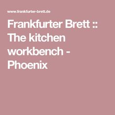 Frankfurter Brett :: The kitchen workbench - Phoenix