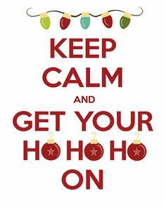 keep calm and get your ho ho ho on, happy holidays