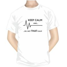 Tee shirt : KEEP CALM and... OK, not THAT calm