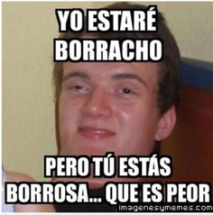 Tu estas borrosa, borracha tu! #memes #borrachos