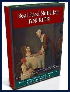 Real Food Nutrition FOR KIDS! based on Weston A. Price (alternative to Food Pyramid lessons, etc)