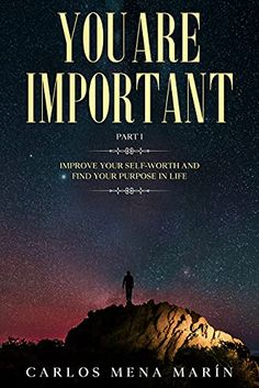 Now on Kindle Inside this book, You Are Important: Improve Your Self-Worth and Find Your Purpose in Life, you will find all the advice and tips you will need to start achieving your life aims.