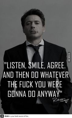 Listen, smile, agree. And then do whatever the ef you were gunna do anyway
