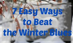 7 Easy Ways to Beat the Winter Blues! #winter