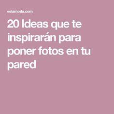 20 Ideas que te inspirarán para poner fotos en tu pared
