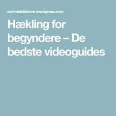 Hækling for begyndere – De bedste videoguides