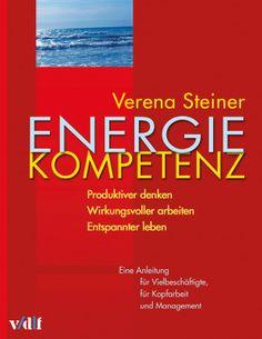 Arbeitsgestaltung, Innerer Rhythmus, Selbstwahrnehmung, Calm Energy, Leistungssfähigkeit. Energiekompetenz – wie Sie produktiver denken, wirkungsvoller arbeiten und entspannter leben können. Stress, Books, Kobo, Apps, Free, Products, Reading, Perception, Too Busy