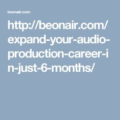 http://beonair.com/expand-your-audio-production-career-in-just-6-months/