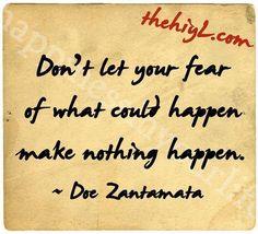 Don t let your fear of what could happen make nothing happen Doe Zantamata