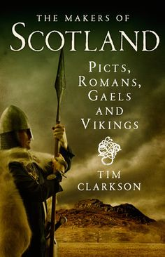 Book Cover of The Makers of Scotland by Tim Clarkson (ISBN: 9781907909016)