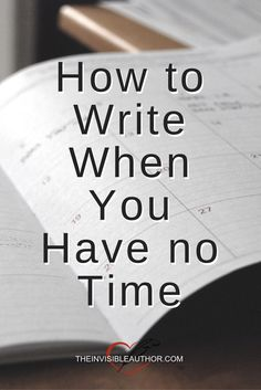 How to Write When You Don't Have Time to Write. TIme Management tips.