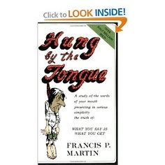 Hung by the Tongue: What You Say Is What You Get. This is a Christian focused tome so if that is not in alignment with who you are then best skip this one. If that does not bother you and you want to understand how to connect more effectively then this is a great book.
