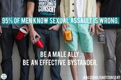 """""""95% of men know sexual assault is wrong. Be a male ally. Be an effective bystander."""" #alcoholisnotconsent"""