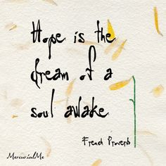 """Hope is the dream of a soul awake"""