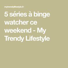 5 séries à binge watcher ce weekend - My Trendy Lifestyle