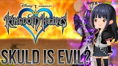 Kingdom Hearts - Could Skuld Be Evil? (Theories and Discussion)