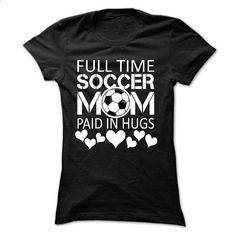 Full time soccer mom paid in hugs - #women #silk shirts. I WANT THIS => https://www.sunfrog.com/Sports/Full-time-soccer-mom-paid-in-hugs-3103-Black-17505483-Ladies.html?60505