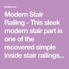 Modern Stair Railing - This sleek modern stair part is one of the recovered simple inside stair railings accessible.