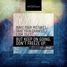 Make your mistakes, take your chances - WOrds CAn DO Movement Quotes, Wisdom Quotes, Life Quotes, Keep Going Quotes, Thomas Wolfe, Action Quotes, Experience Quotes, Oscar Wilde Quotes, Courage Quotes