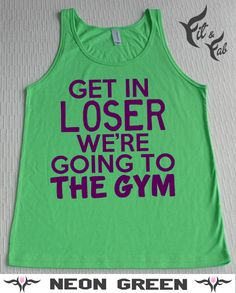 Funny Tank- Get In Loser We're Going To The Gym Adult Unisex Tank Top XS - 2XL TBC348000447 Ladies Cute Tank Top Fitness on Etsy, $19.45