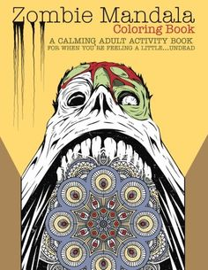 Zombie Mandala Coloring Book: A Calming Adult Activity Book for When You're Feeling a Little...Undead by Editors of Kingfisher Press http://www.amazon.com/dp/1523429739/ref=cm_sw_r_pi_dp_jYqNwb1HMZ28P