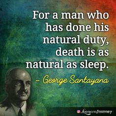 George Santayana, George Santayana Quotes, Duty, Death, Sleep George Santayana Quotes, Essayist, My Passion, Philosophy, Truths, Spirituality, Funny Memes, Death, How Are You Feeling