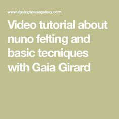 Video tutorial about nuno felting and basic tecniques with Gaia Girard