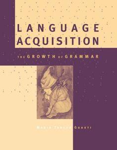 Language Acquisition: The Growth of Grammar (Bradford Books) by Maria Teresa Guasti- Main Library 401.93 GUA