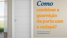 Como combinar a guarnição da porta com o rodapé? - KzaBlog