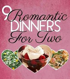 9 Super Romantic Dinners For Two...might have to mix and match and do a night in!