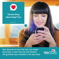 Who made your day today? Send them this Gush or many others from the free WeGush iOS app. Download it now at: appsto.re/us/ReiQ6.i #gratitude #apps #free